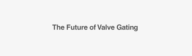 The Future of Valve Gating